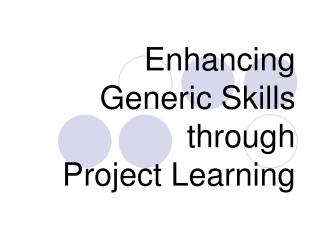 Enhancing Generic Skills through Project Learning