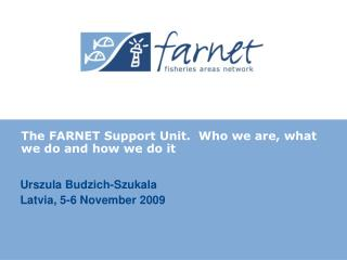 The FARNET Support Unit.  Who we are, what we do and how we do it