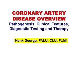CORONARY ARTERY DISEASE OVERVIEW Pathogenesis, Clinical Features, Diagnostic Testing and Therapy