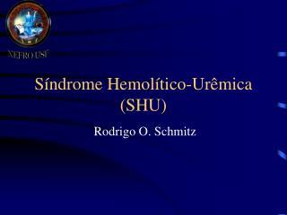 Síndrome Hemolítico-Urêmica (SHU)
