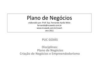 PUC GOIÁS Disciplinas:  Plano de Negócios Criação de Negócios e Empreendedorismo