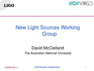 New Light Sources Working Group David McClelland The Australian National University