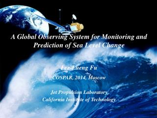 A Global Observing System for Monitoring and Prediction of Sea  L evel  C hange Lee -Lueng  Fu