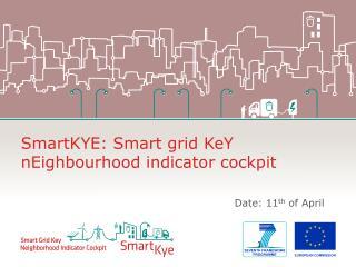 SmartKYE :  Smart grid  KeY nEighbourhood  indicator  cockpit Date: 11 th  of April