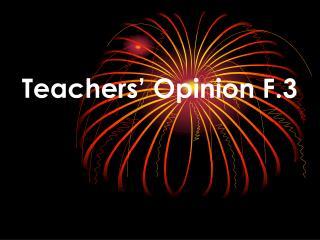 Teachers� Opinion F.3