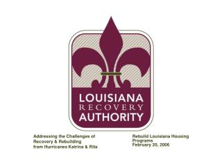 Addressing the Challenges of  Recovery & Rebuilding from Hurricanes Katrina & Rita