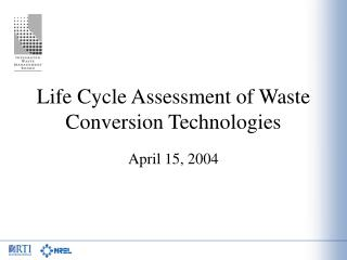 Life Cycle Assessment of Waste Conversion Technologies