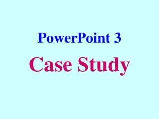 PowerPoint 3 Case Study