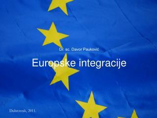 Dr. sc. Davor Pauković Europske integracije