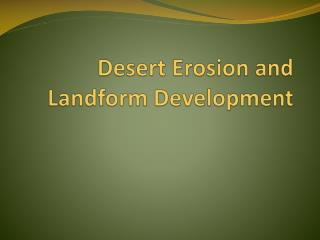 Desert Erosion and  Landform  D evelopment