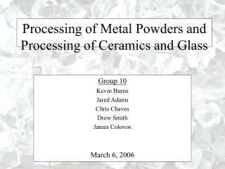 Processing of Metal Powders and Processing of Ceramics and Glass