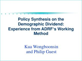 Policy Synthesis on the Demographic Dividend: Experience from ADRF � s Working Method