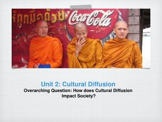 Unit 2: Cultural Diffusion Overarching Question: How does Cultural Diffusion  Impact Society?