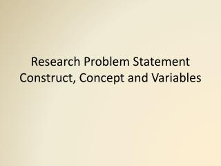 Research Problem Statement Construct, Concept and Variables