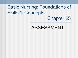 Basic Nursing: Foundations of  Skills & Concepts                               Chapter 25
