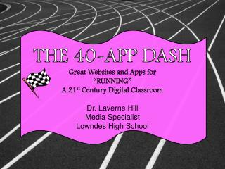 "THE 40-APP DASH Great Websites and Apps for ""RUNNING"" A 21 st  Century Digital  Classroom"