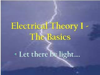 Electrical Theory I - The Basics