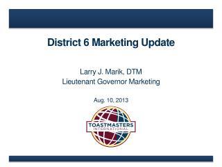 District 6 Marketing Update