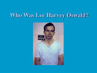 Who Was Lee Harvey Oswald?