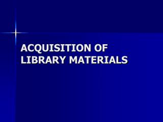 ACQUISITION OF LIBRARY MATERIALS