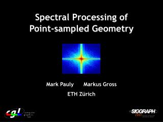 Spectral Processing of  Point-sampled Geometry