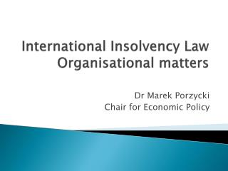International  Insolvency  Law Organisational  matters