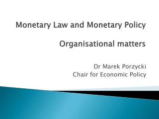 Monetary  Law and  Monetary  Policy Organisational  matters