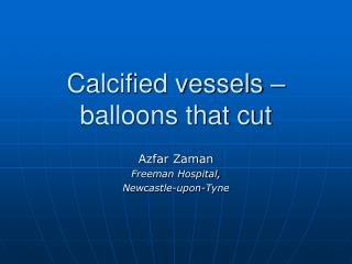 Calcified vessels � balloons that cut