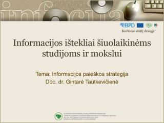 Tema: Informacijos paieškos strategija Doc. dr. Gintarė Tautkevičienė