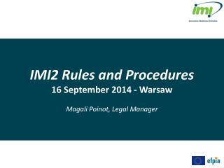 IMI2  Rules  and  Procedures 16  September 2014  -  Warsaw Magali Poinot, Legal Manager