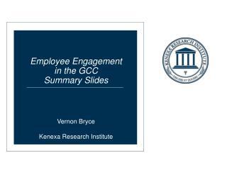 Employee Engagement  in the GCC Summary Slides  Vernon Bryce Kenexa Research Institute