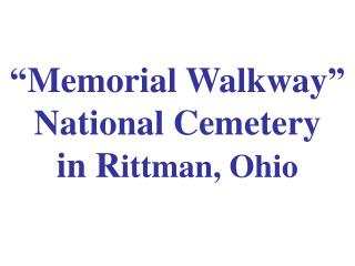 """Memorial Walkway"" National Cemetery    in R ittman, Ohio"