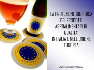 LA PROTEZIONE GIURIDICA DEI PRODOTTI AGROALIMENTARI DI QUALITA' IN ITALIA E NELL'UNIONE EUROPEA