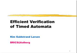 Efficient Verification  of Timed Automata Kim Guldstrand Larsen    BRICS@Aalborg