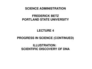 SCIENCE ADMINISTRATION FREDERICK BETZ PORTLAND STATE UNIVERSITY LECTURE 4