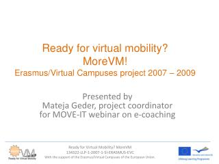 Ready for virtual mobility ? MoreVM ! Erasmus / Virtual Campuses project  2007 – 2009