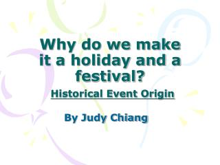 Why do we make it a holiday and a festival? Historical Event Origin