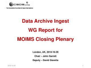 Data Archive Ingest WG Report for MOIMS Closing Plenary London, UK, 2010-10-29