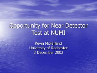 Opportunity for Near Detector Test at NUMI