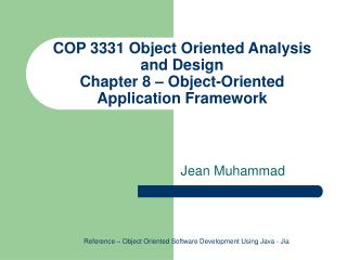 COP 3331 Object Oriented Analysis and Design Chapter 8 – Object-Oriented Application Framework
