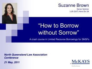 �How to Borrow without Sorrow�