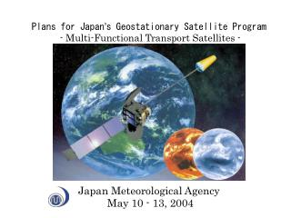 Plans for Japan ' s Geostationary Satellite Program - Multi-Functional Transport Satellites -