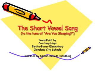 The Short Vowel Song (to the tune of �Are You Sleeping?�)