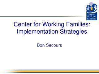 Center for Working Families:  Implementation Strategies