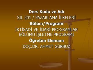 Ders Kodu ve Adı SIL 201 / PAZARLAMA İLKELERİ Bölüm/Program