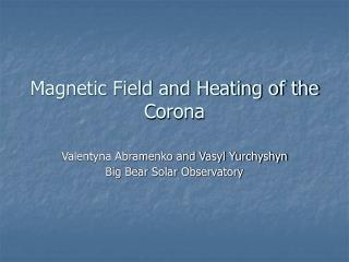 Magnetic Field and Heating of the Corona