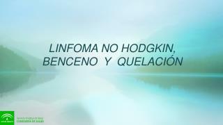 LINFOMA NO HODGKIN, BENCENO  Y  QUELACIÓN