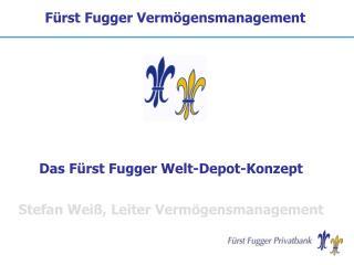 Das Fürst Fugger Welt-Depot-Konzept Stefan Weiß, Leiter Vermögensmanagement