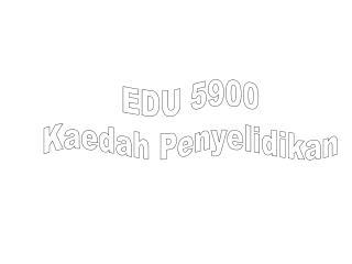 EDU 5900 Kaedah Penyelidikan