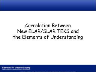 Correlation Between New ELAR/SLAR TEKS and the Elements of Understanding